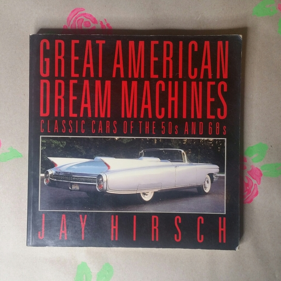 Great American Dream Machines By Jay Hirsch